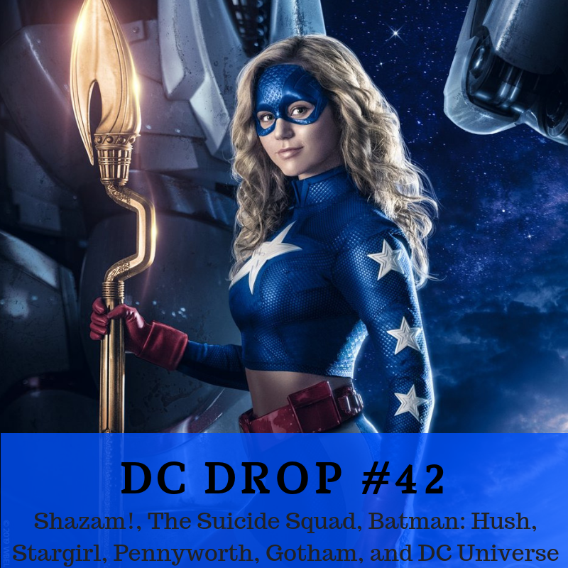 42 – Shazam!, The Suicide Squad, Batman: Hush, Stargirl